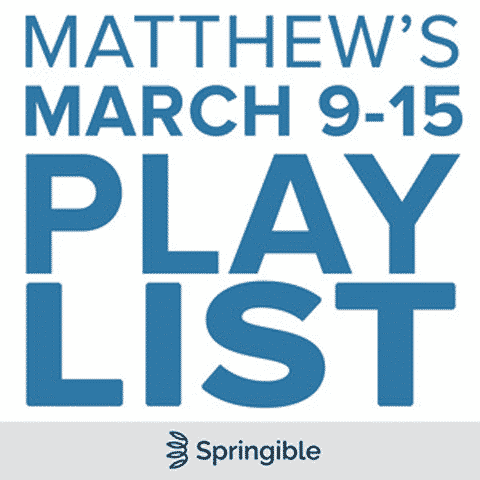 Matthew's March 9-15 Springible Playlist on Spotify!