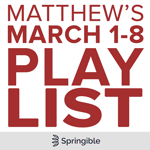 Matthew's March 1-8 Springible Playlist on Spotify!
